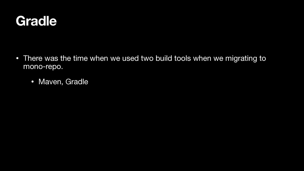 Gradle • There was the time when we used two bu...
