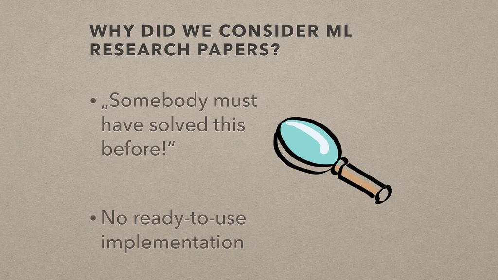 """WHY DID WE CONSIDER ML RESEARCH PAPERS? • """"Some..."""