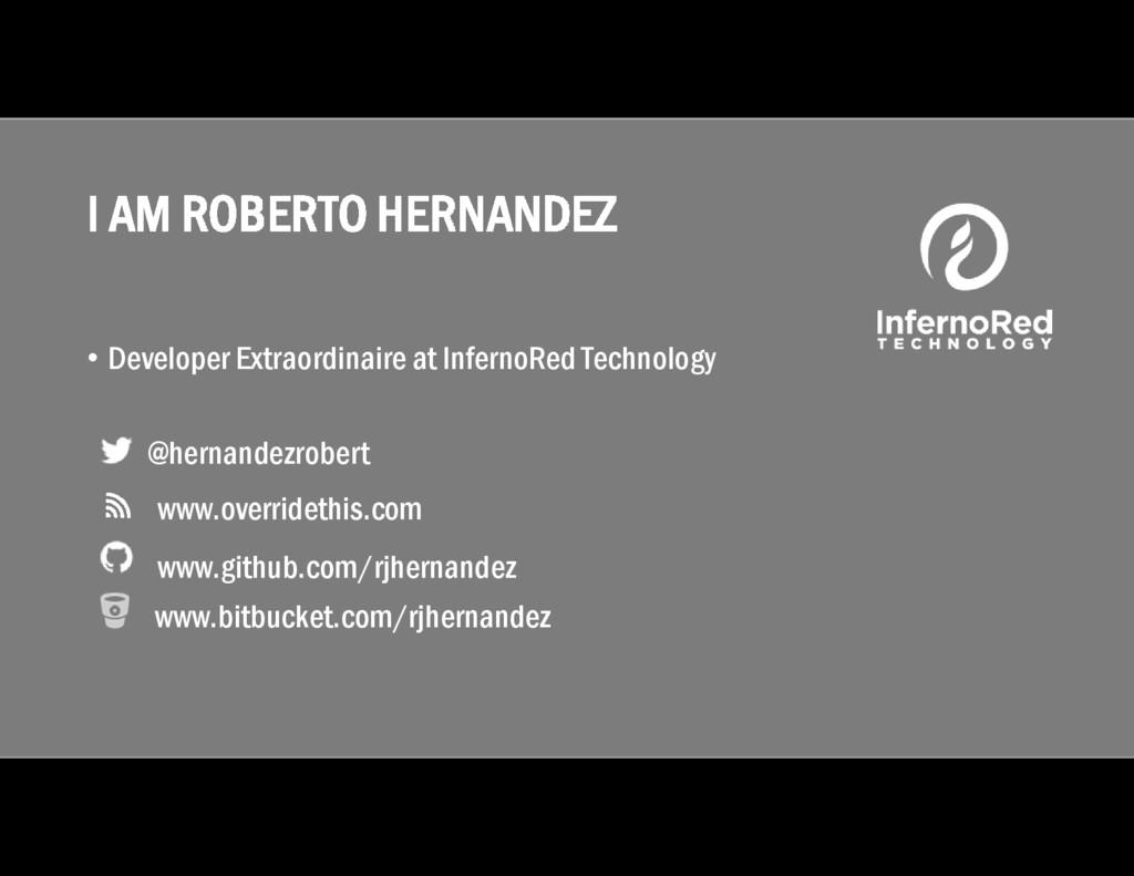 I AM ROBERTO HERNANDEZ • Developer Extraordinai...