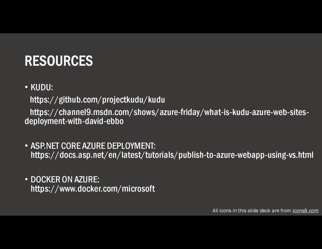 RESOURCES • KUDU: https://github.com/projectkud...