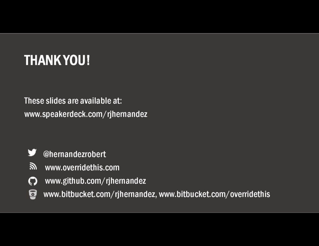THANK YOU! These slides are available at: www.s...
