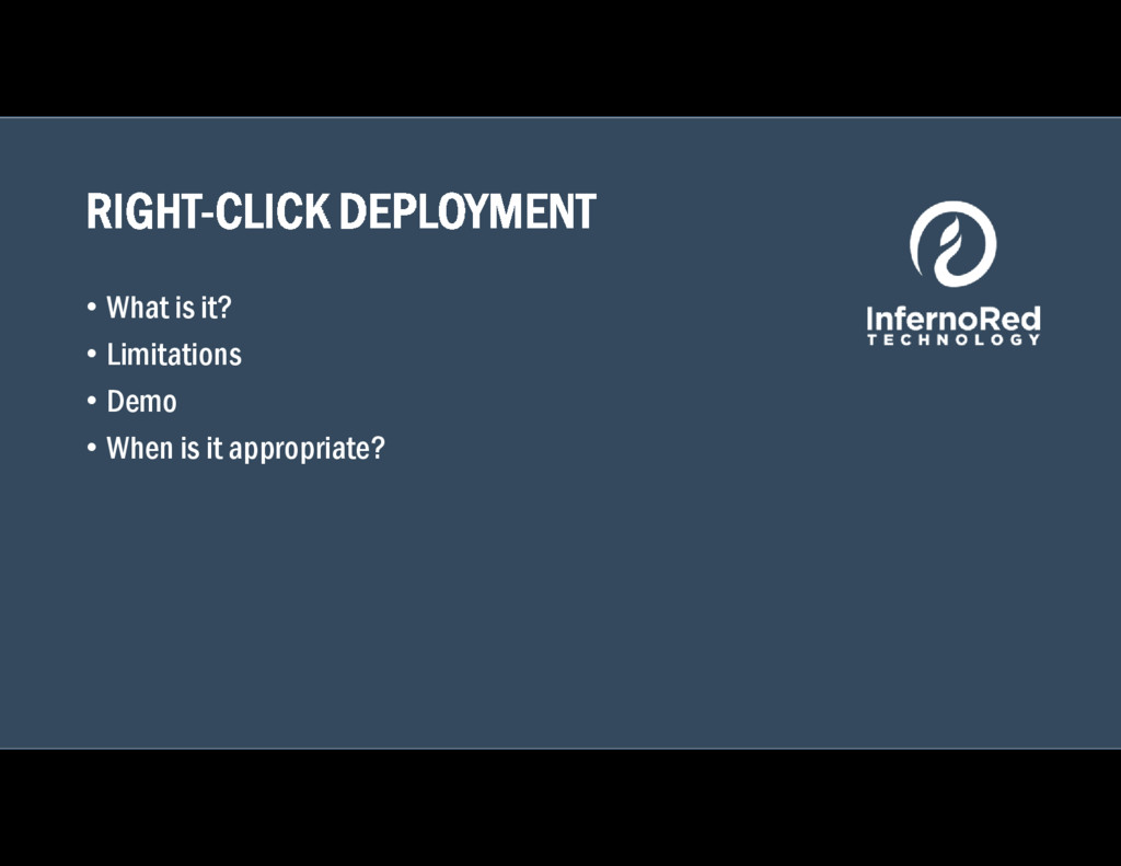 RIGHT-CLICK DEPLOYMENT • What is it? • Limitati...