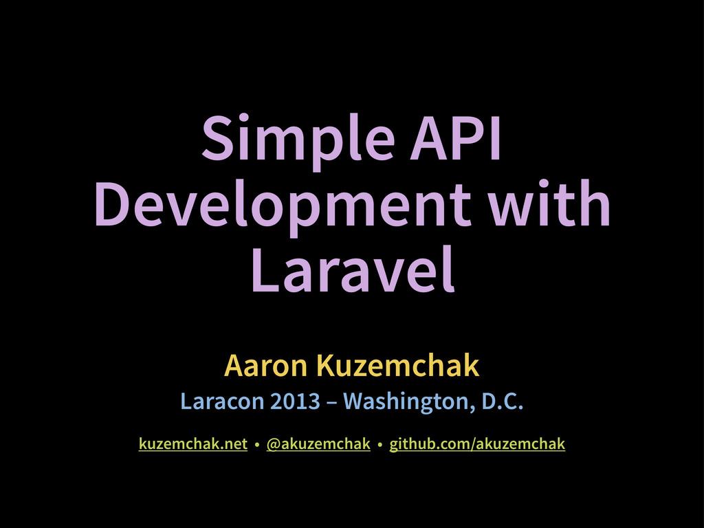 Simple API Development with Laravel Aaron Kuzem...