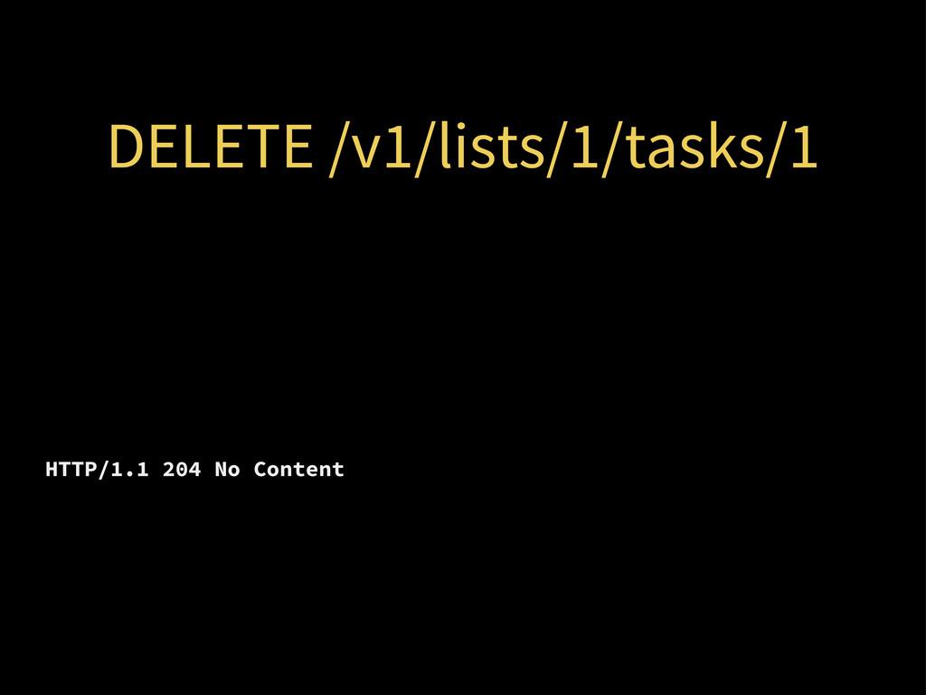 DELETE /v1/lists/1/tasks/1 HTTP/1.1 204 No Cont...