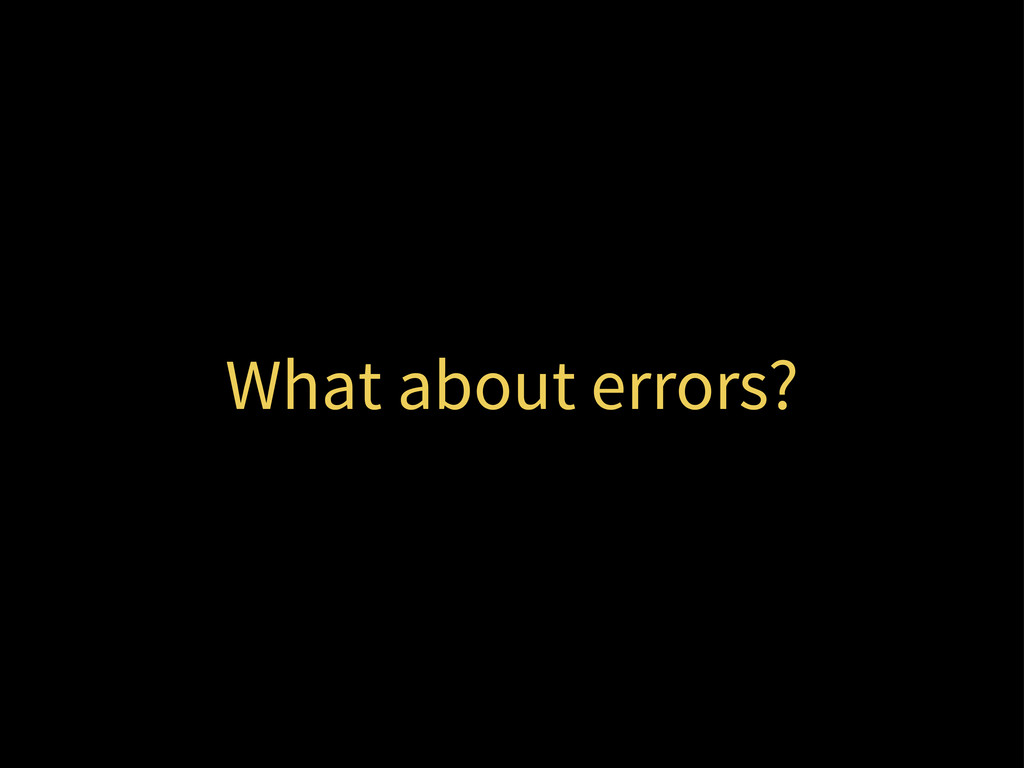 What about errors?