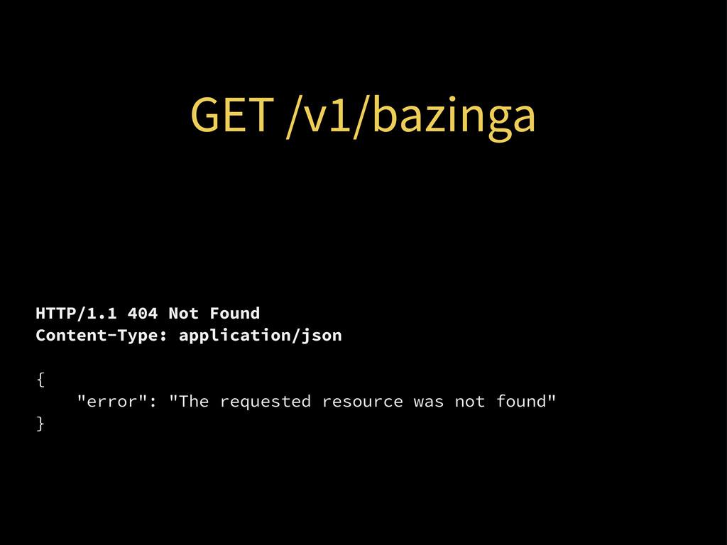 GET /v1/bazinga HTTP/1.1 404 Not Found Content-...