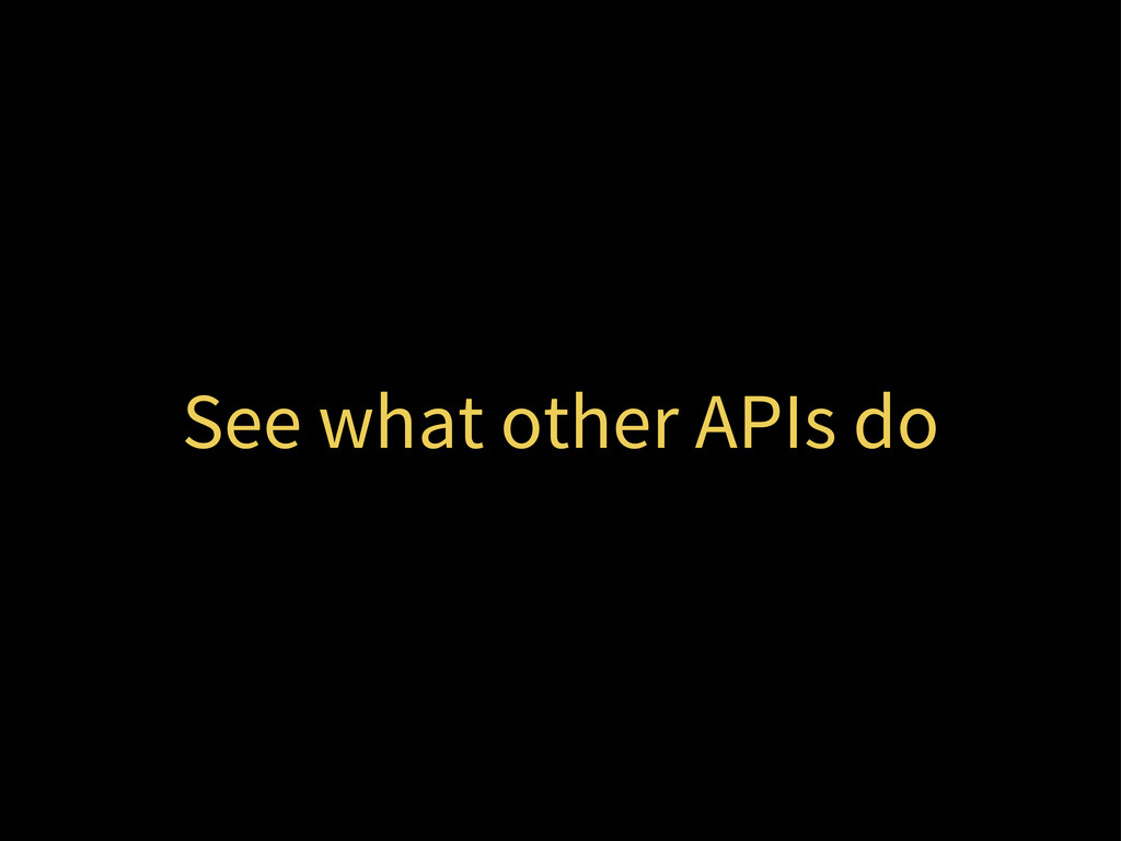 See what other APIs do