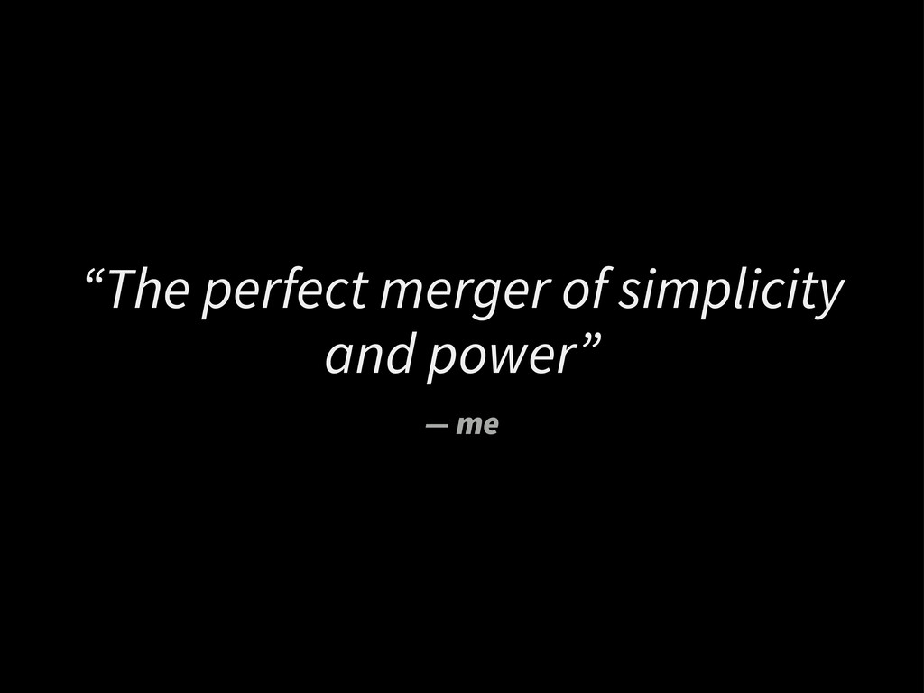 """""""The perfect merger of simplicity and power"""" — ..."""