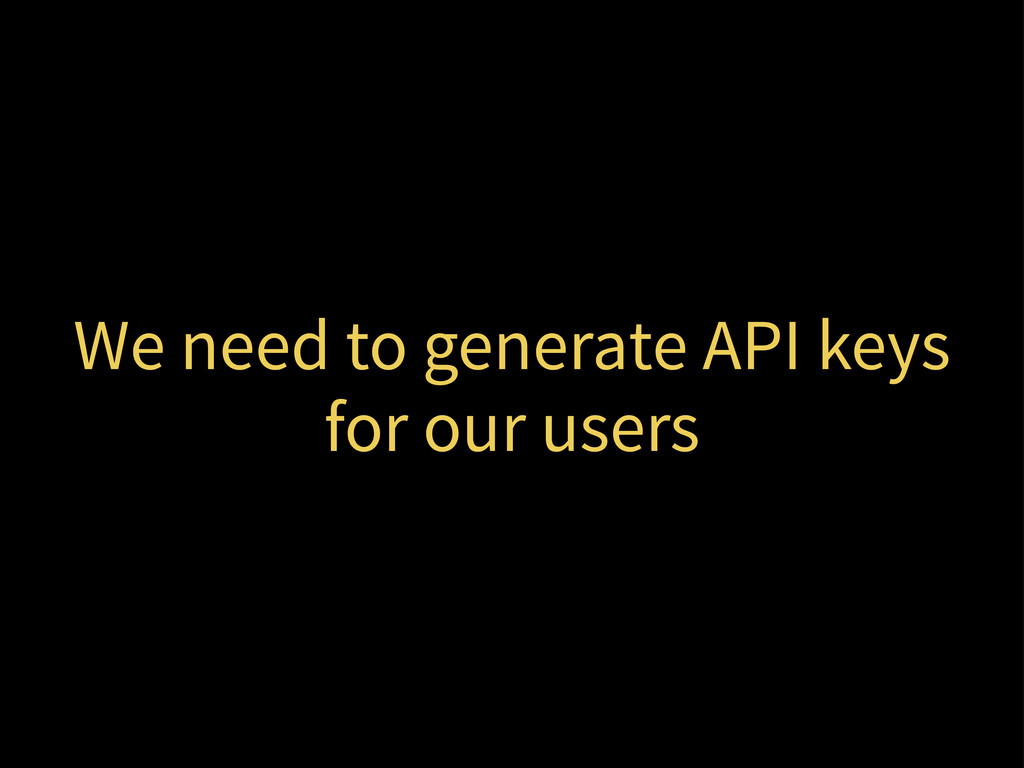 We need to generate API keys for our users