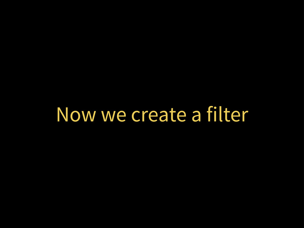 Now we create a filter