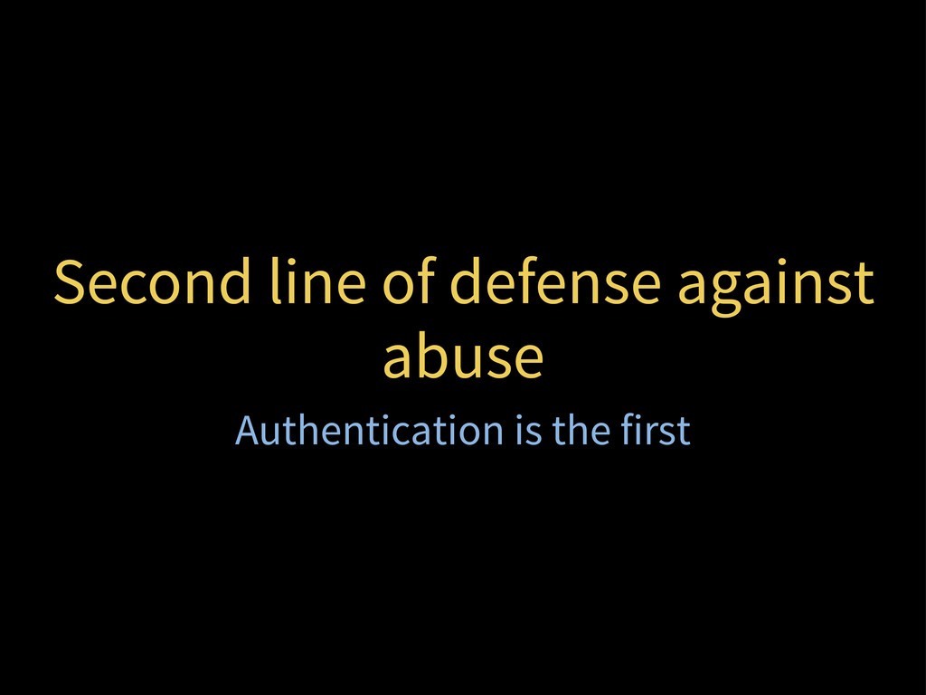 Second line of defense against abuse Authentica...