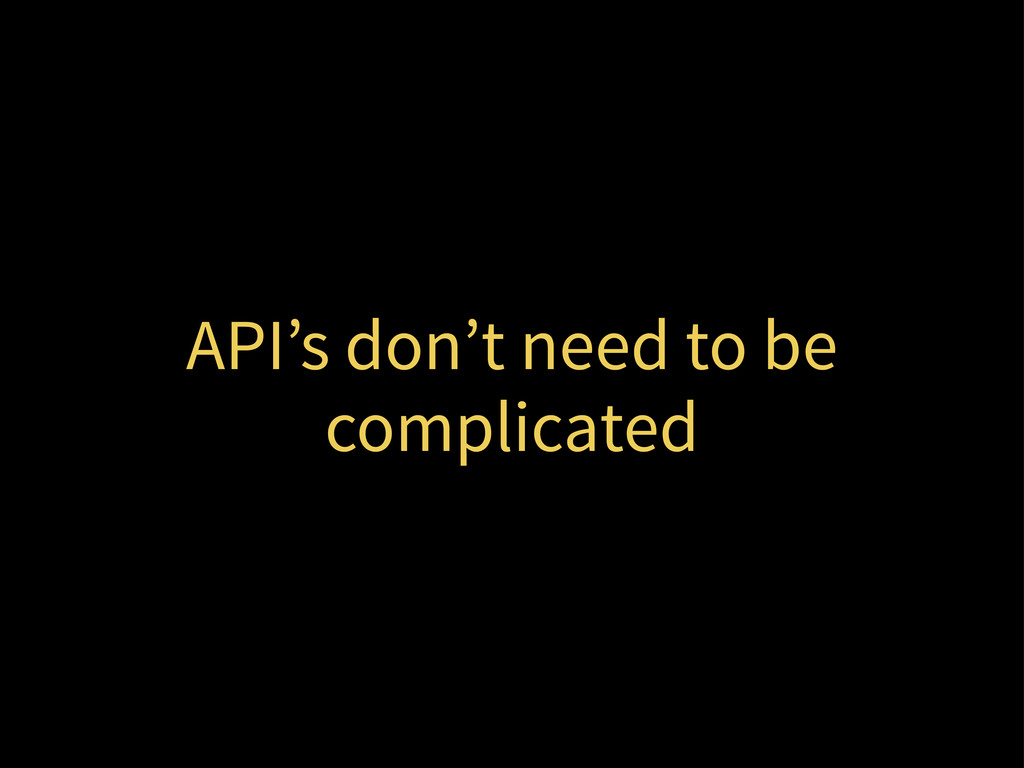 API's don't need to be complicated