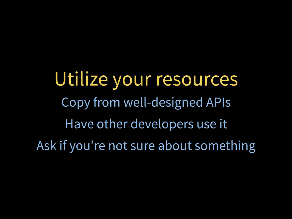 Utilize your resources Copy from well-designed ...