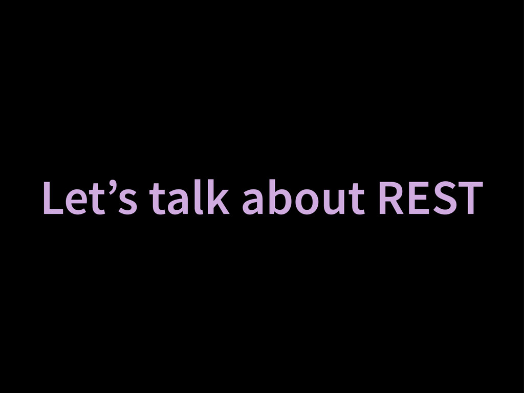Let's talk about REST