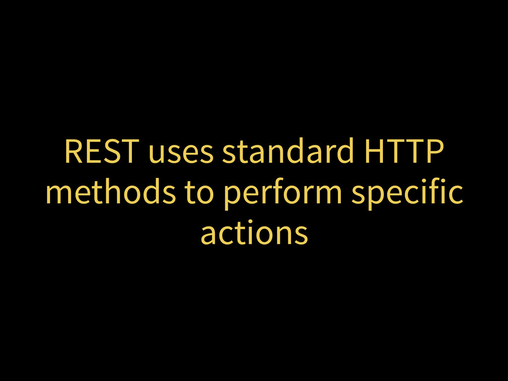 REST uses standard HTTP methods to perform spec...