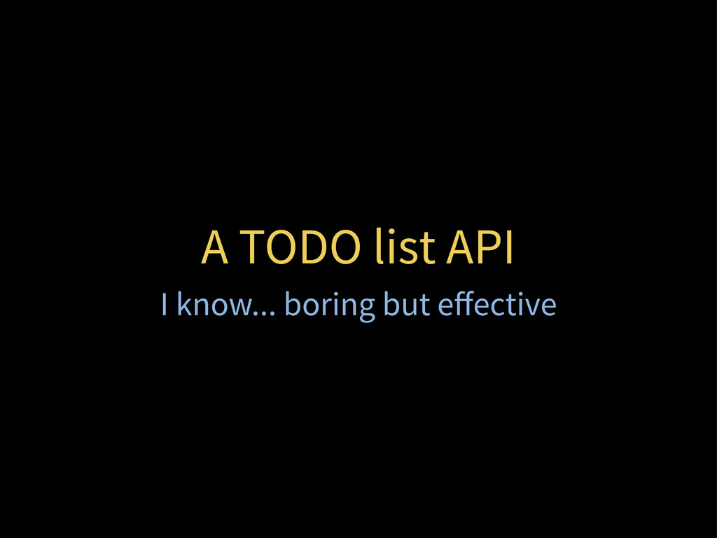 A TODO list API I know... boring but effective