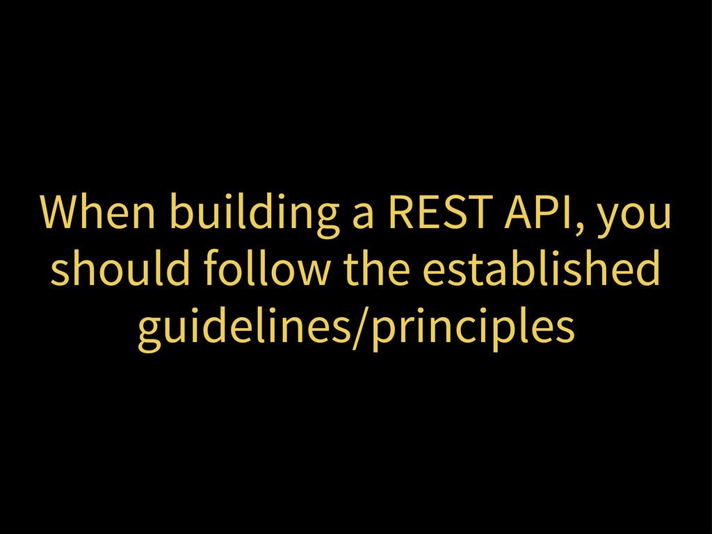 When building a REST API, you should follow the...