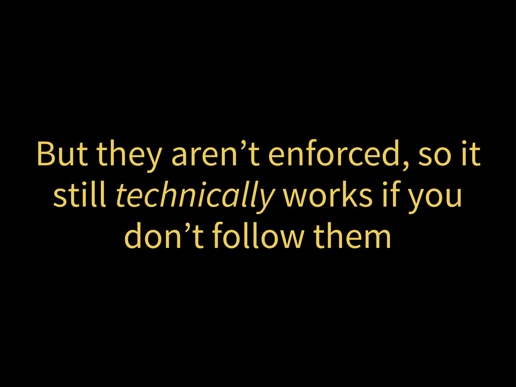 But they aren't enforced, so it still technical...
