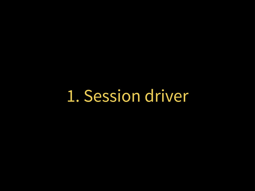 1. Session driver
