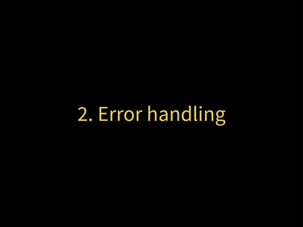 2. Error handling