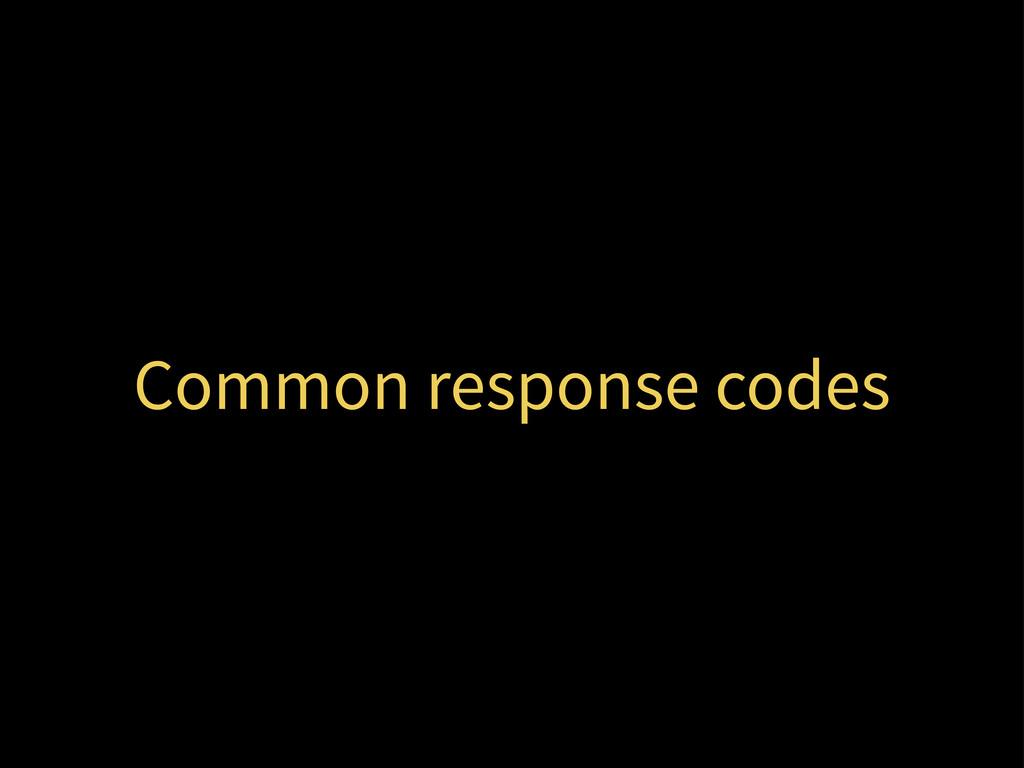 Common response codes