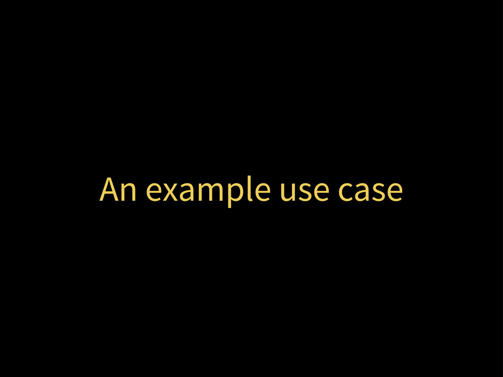 An example use case