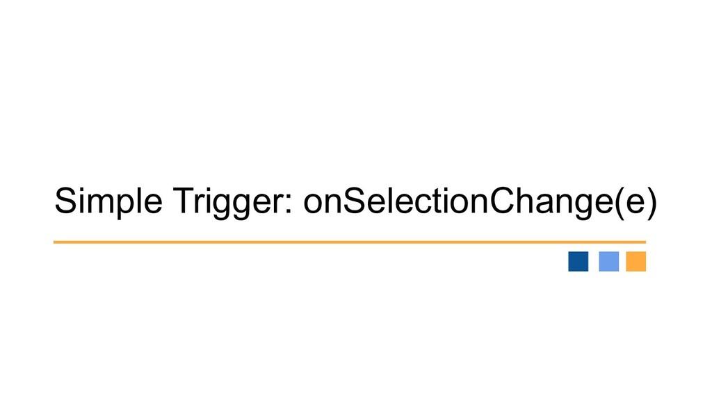 Simple Trigger: onSelectionChange(e)