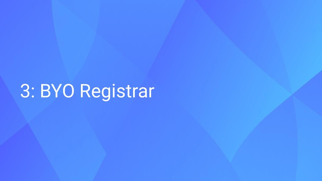 3: BYO Registrar