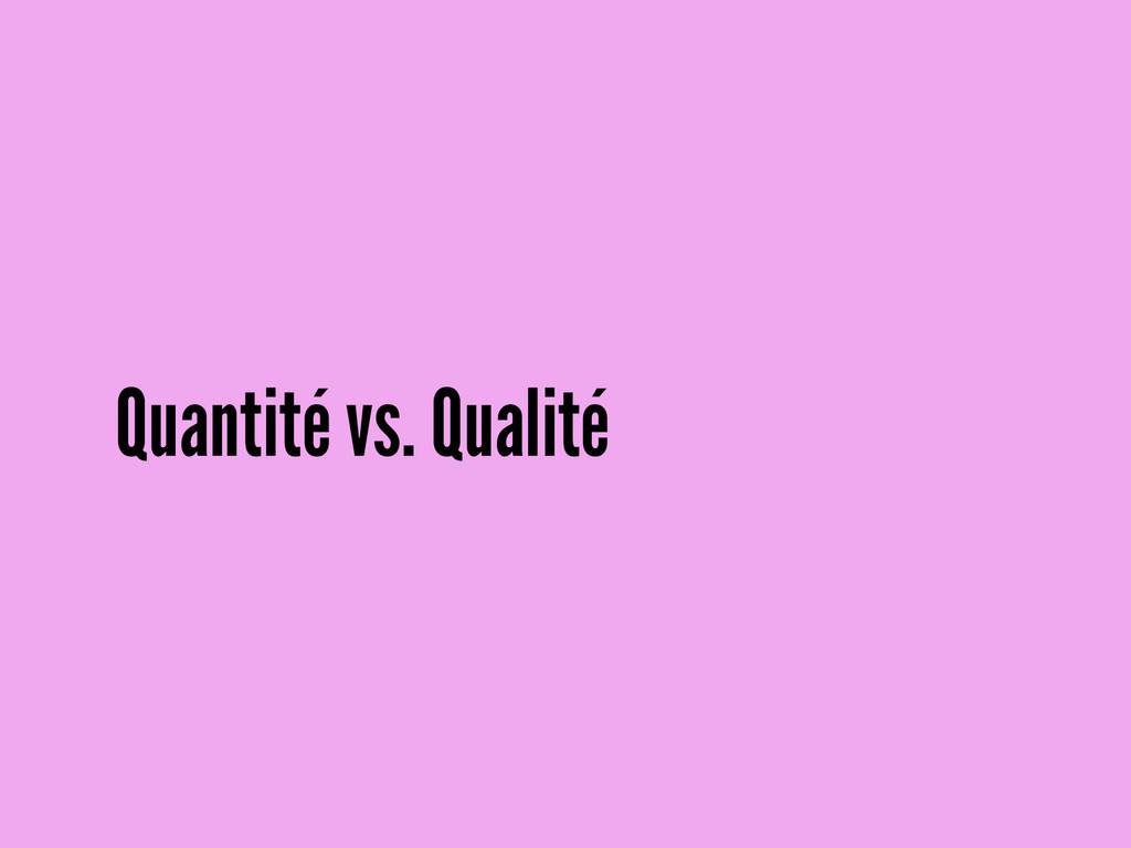 Quantité vs. Qualité