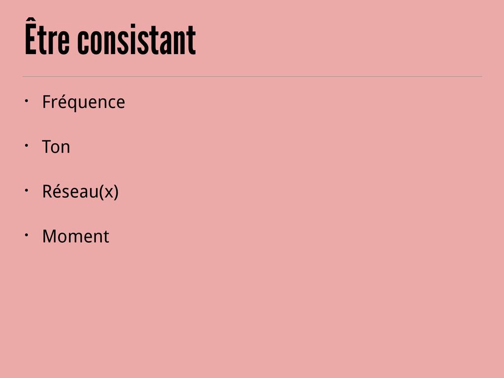 Être consistant • Fréquence • Ton • Réseau(x) •...