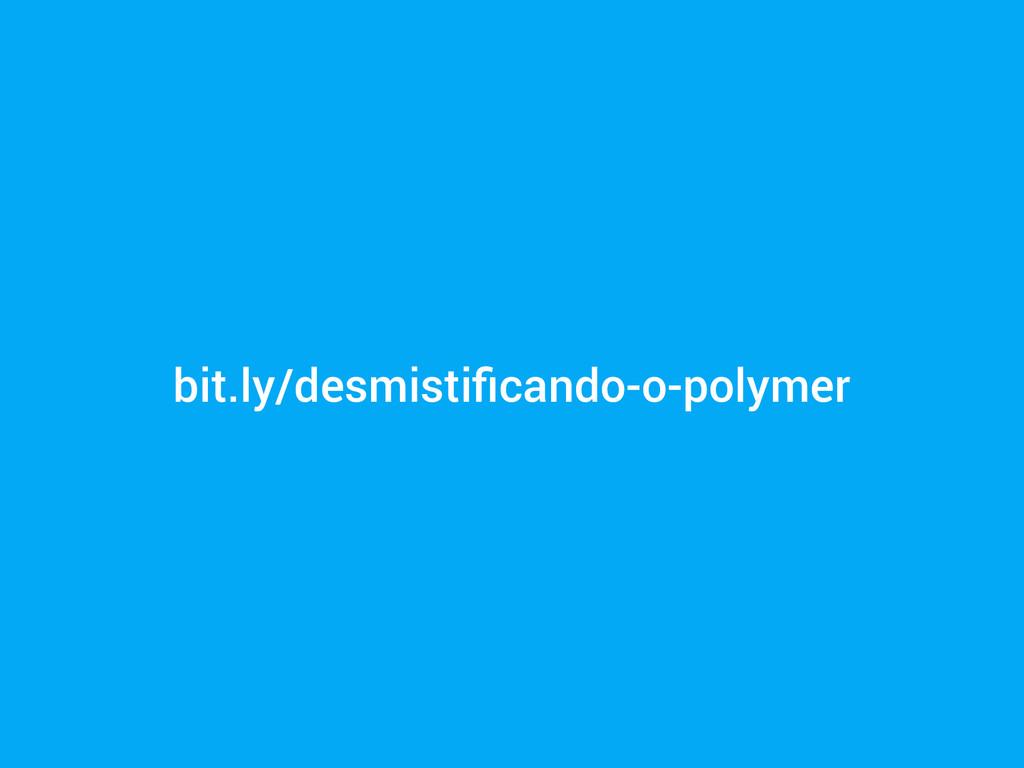 bit.ly/desmistificando-o-polymer