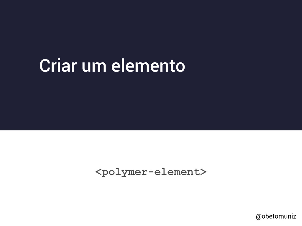 Criar um elemento <polymer-element> @obetomuniz