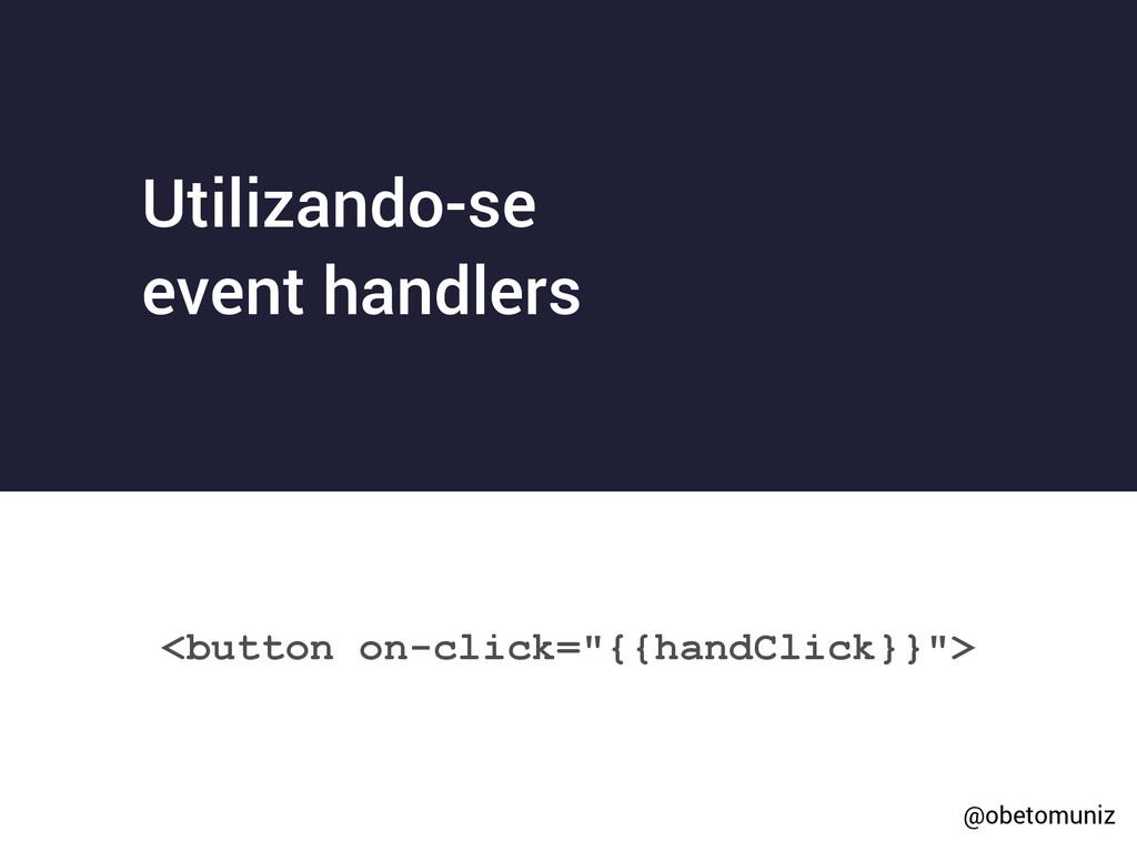 """<button on-click=""""{{handClick}}""""> Utilizando-se..."""