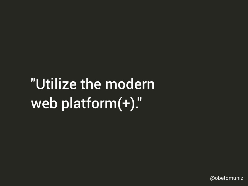 """Utilize the modern web platform(+)."" @obetomun..."