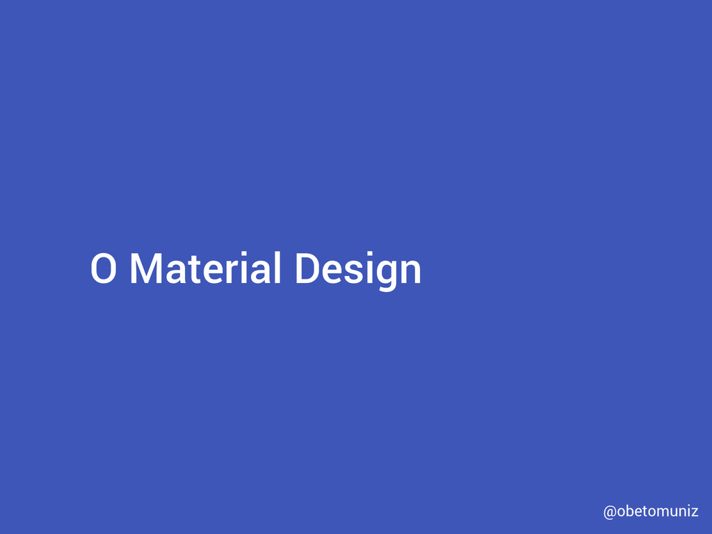 O Material Design @obetomuniz