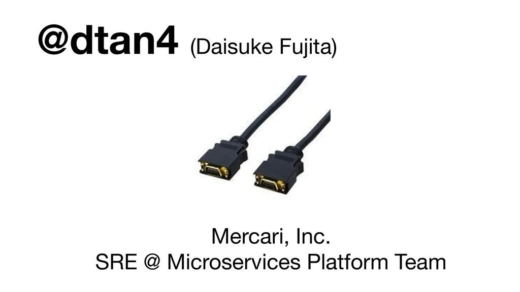 @dtan4 (Daisuke Fujita) Mercari, Inc.  SRE @ M...