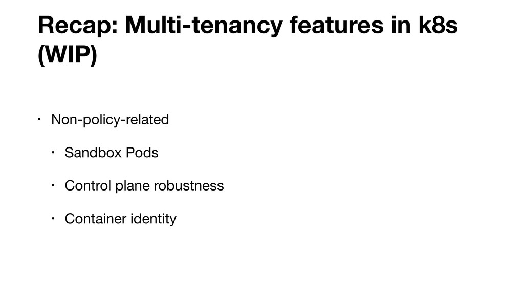 Recap: Multi-tenancy features in k8s