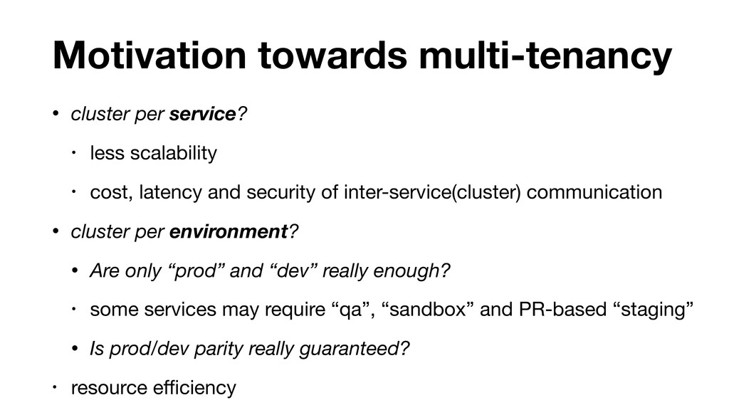 Motivation towards multi-tenancy • cluster per ...
