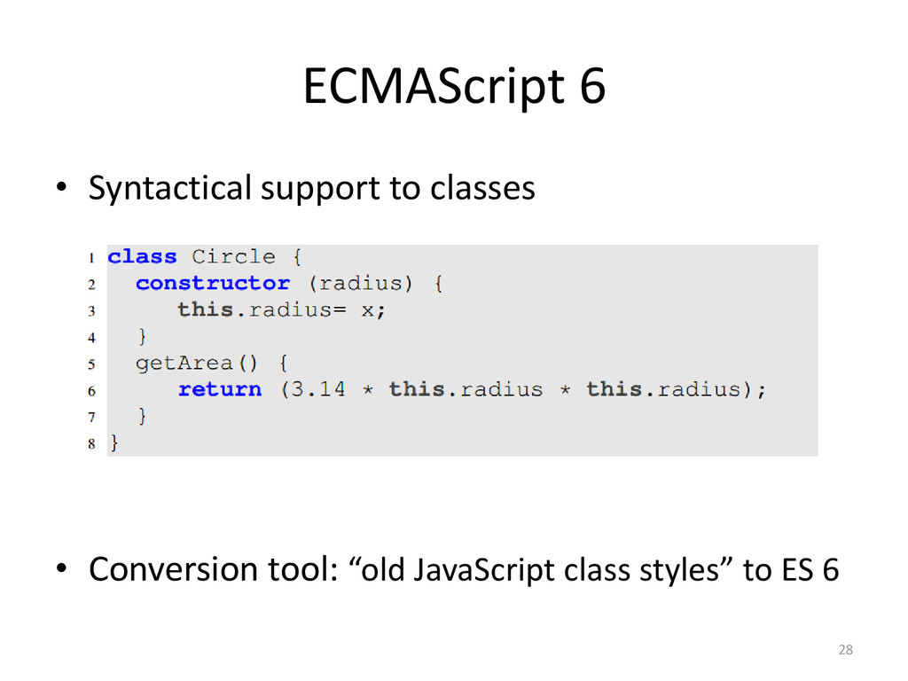 ECMAScript 6 • Syntactical support to classes •...