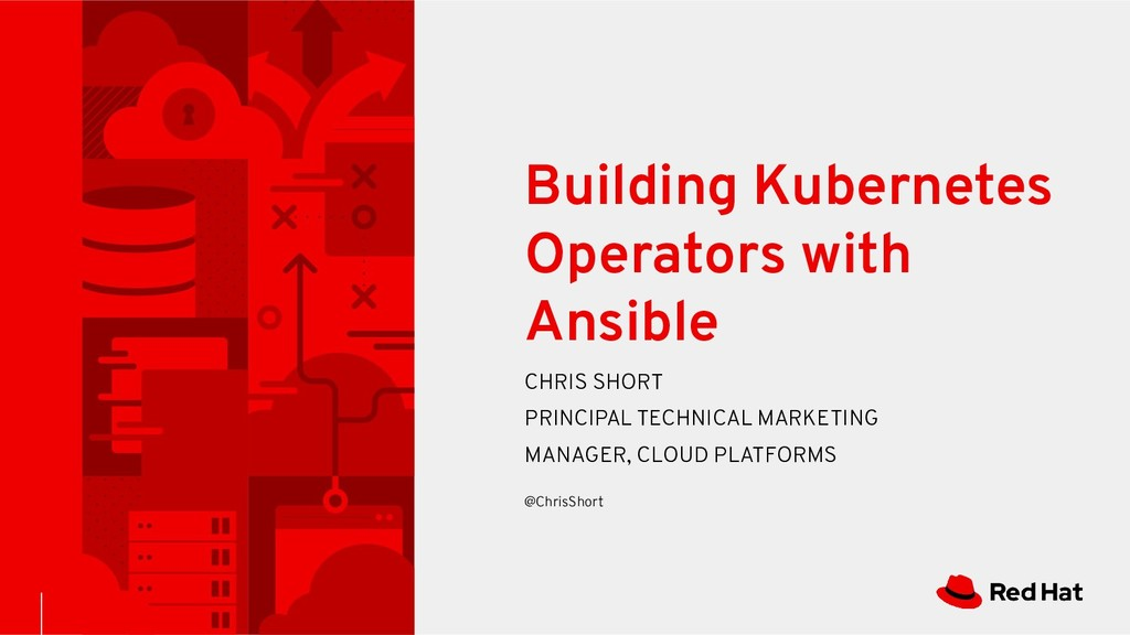 Building Kubernetes Operators with Ansible CHRI...