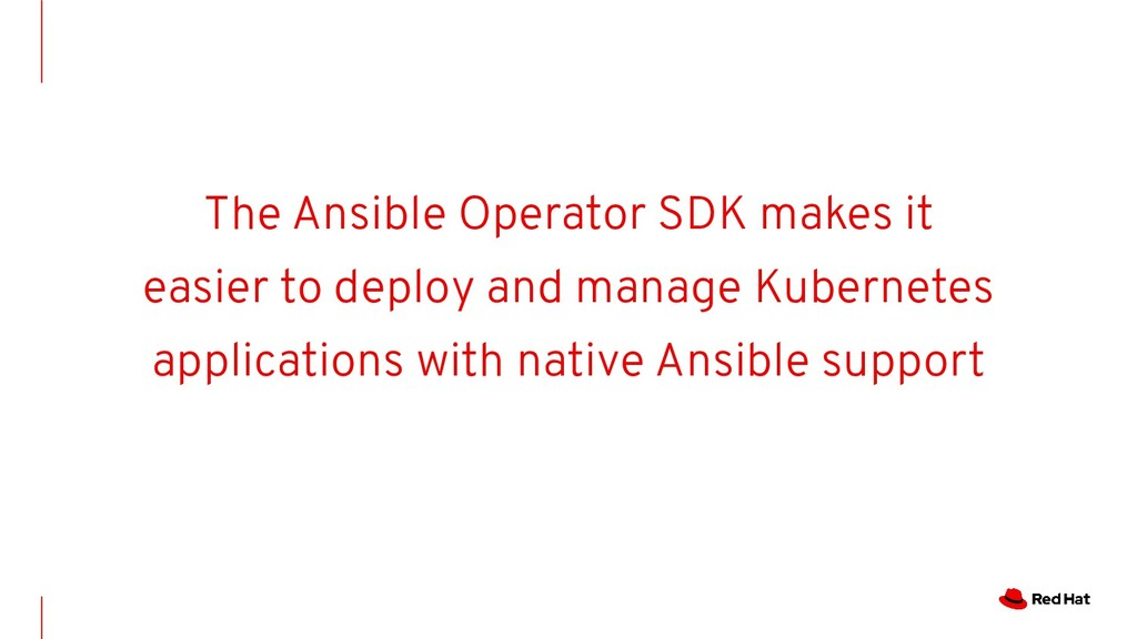 The Ansible Operator SDK makes it easier to dep...