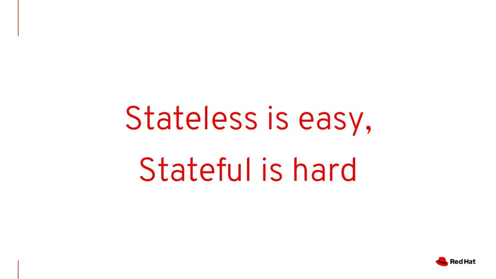 Stateless is easy, Stateful is hard