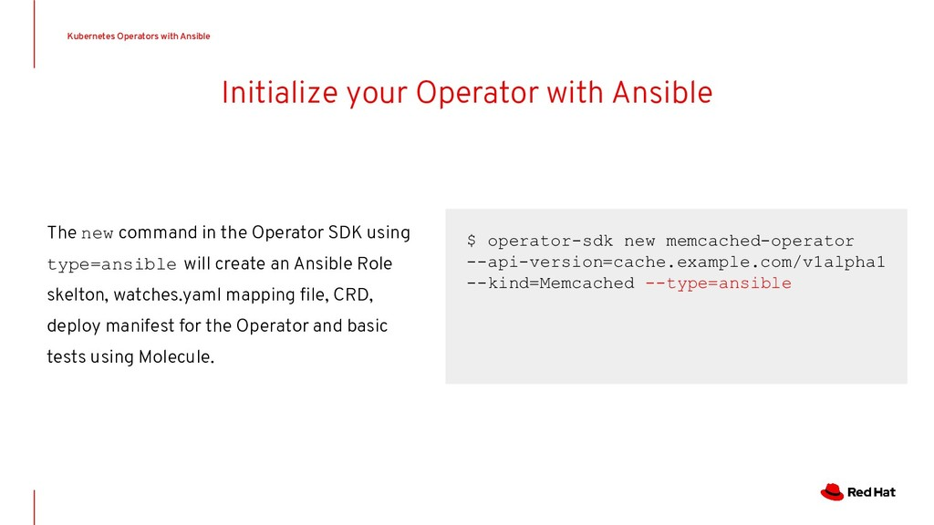Initialize your Operator with Ansible $ operato...