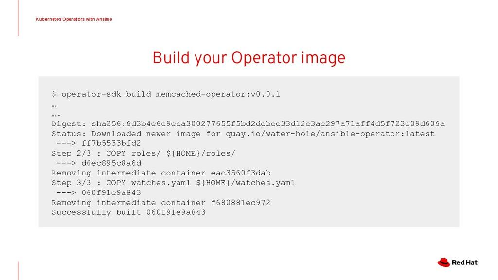Build your Operator image $ operator-sdk build ...