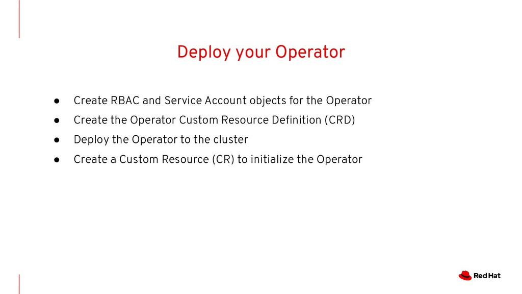 Deploy your Operator ● Create RBAC and Service ...