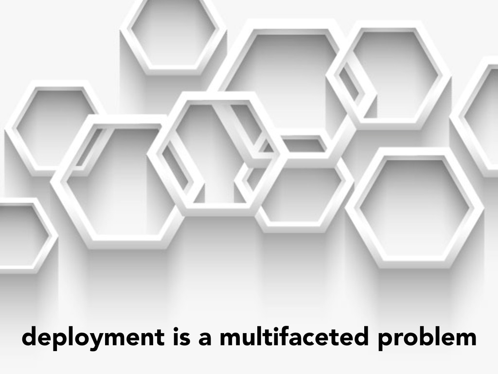 deployment is a multifaceted problem