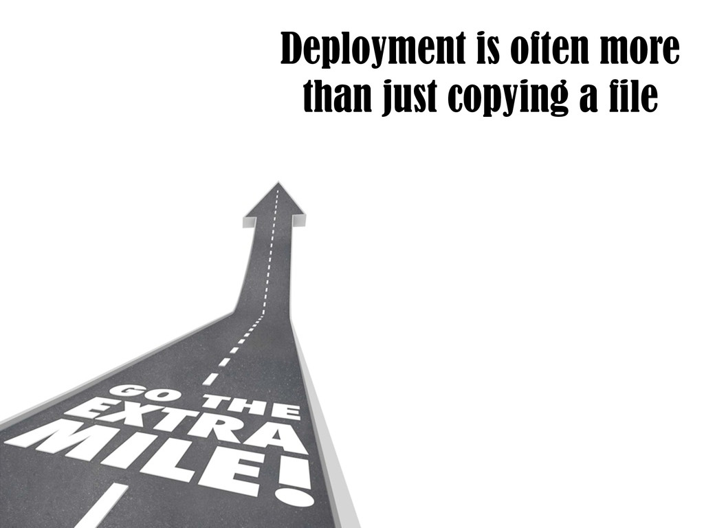 Deployment is often more than just copying a fi...