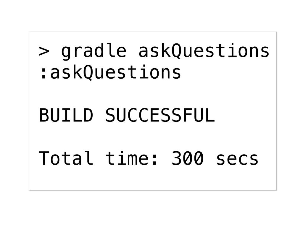 > gradle askQuestions :askQuestions BUILD SUCCE...