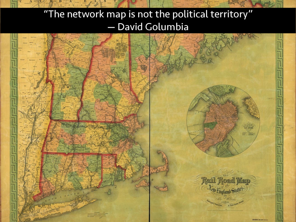 """The network map is not the political territory..."