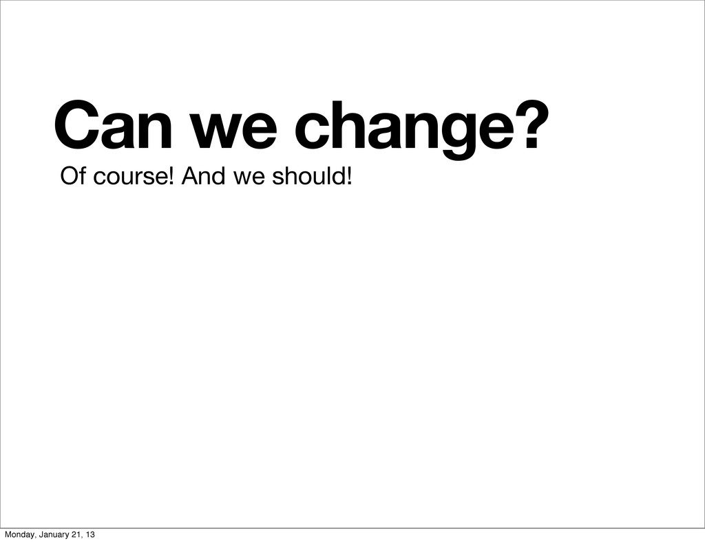 Can we change? Of course! And we should! Monday...